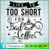 Life is too short for bad coffee copy