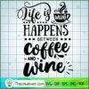 Life is what happens between coffee copy
