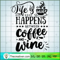 Life Is What Happens Between Coffee SVG Free, Coffee SVG Free, Free SVG For Cricut Silhouette
