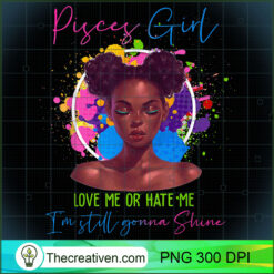 Love Or Hate Im Gonna Shine Pisces Women PNG, Afro Women PNG, Pisces Queen PNG, Black Women PNG