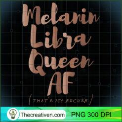 Melanin Libra Queen AF Thats My Excuse Zodiac Skin Tones PNG, Afro Women PNG, Libra Queen PNG, Black Women PNG