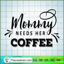 Mommy Needs Her Coffee SVG Free, Coffee SVG Free, Free SVG For Cricut Silhouette