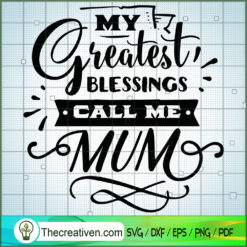 My Greatest Blessings Call Me Mom SVG Free, Mother SVG Free, Free SVG For Cricut Silhouette