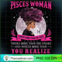 Pisces Woman Knows More Black Women PNG, Afro Women PNG, Pisces Queen PNG, Black Women PNG