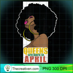 Queens Are Born In April Aries Taurus Zodiac Black Queen PNG, Afro Women PNG, Aries Queen PNG, Black Women PNG