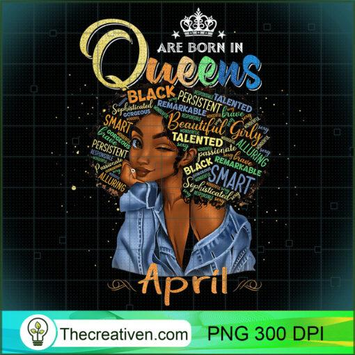 Queens Are Born In April Black Girl Aries Taurus Birthday T Shirt copy