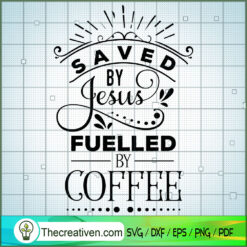 Saved By Jesus Fuelled By Coffee SVG Free, Coffee SVG Free, Free SVG For Cricut Silhouette