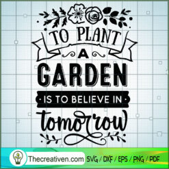 To Plant A Garden Is To Believe In Tomorrow SVG Free, Garden SVG Free, Free SVG For Cricut Silhouette