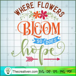Where Flowers Bloom So Does Hope SVG Free, Garden SVG Free, Free SVG For Cricut Silhouette