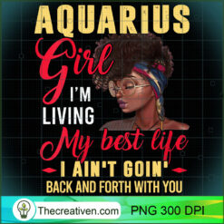 Womens Aquarius Girl Living My Best Life Black Queen PNG, Afro Women PNG, Aquarius Queen PNG, Black Women PNG
