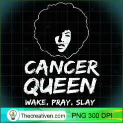 Womens Black Cancer Queen Zodiac Gift Wake Pray Slay For Women PNG, Afro Women PNG, Cancer Queen PNG, Black Women PNG