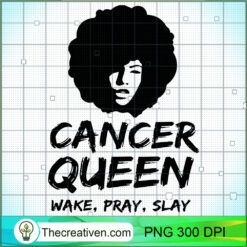 Womens Cancer Zodiac Queen Wake Pray Slay For Black Women PNG, Afro Women PNG, Cancer Queen PNG, Black Women PNG