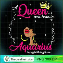 Womens Cool A Queen Was Born In Aquarius Happy To Me PNG, Afro Women PNG, Aquarius Queen PNG, Black Women PNG