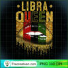 Womens Libra Queen Birthday African Black Girl Lips Gold Premium T Shirt copy