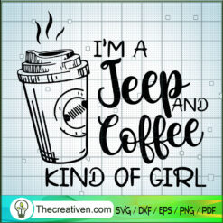 I'm A Jeep And Coffee Kind Of Girl SVG, Jeep Car SVG, Coffee Time SVG