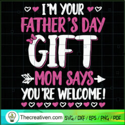 Im Your Fathers Day Gift Mom Says You're Welcome SVG, Quotes SVG, Mother Day SVG