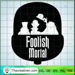 Foolish Mortal Ghost SVG, The Haunted Mansion SVG, Halloween SVG