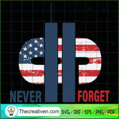 9/11 We Will Never Forget SVG, September 11th Patriot Day SVG, American Never Forget 9 11 SVG