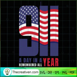 9-11 A Day in a Year Remembered All SVG, September 11th Patriot Day SVG, American Never Forget 9 11 SVG