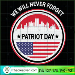 We Will Never Forget Patriot Days SVG, September 11th Patriot Day SVG, American Never Forget 9 11 SVG