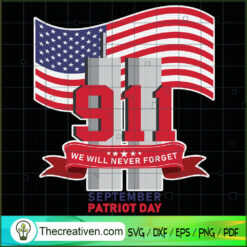 We Will Never Forget September Patriot Days SVG, September 11th Patriot Day SVG, American Never Forget 9 11 SVG