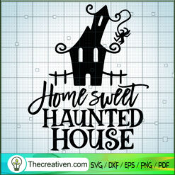 Home Sweet Haunted Home SVG, Halloween Town SVG, Scary SVG