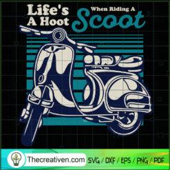 Life's a Hood When Riding a Scoot SVG, Motorcyles SVG, Vespa SVG