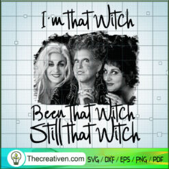 Im That Witch Been That Witch Still That Witch SVG, Sanderson Sister SVG, Hocus Pocus SVG