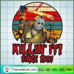 Killin' It Since 1981 SVG, Jason Voorhees SVG, Friday The 13th SVG, Horror Characters SVG