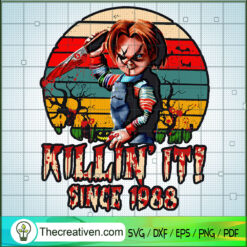 Killin' It Since 1988 SVG, Chucky SVG, Child's Play SVG, Horror Characters SVG