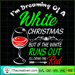 I'm Dreaming Of a White Christmas But If The White Runs Out I'll Drink The Red SVG, Christmas SVG, Wine SVG