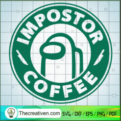 Impostor Coffee SVG, Starbucks SVG, Among Us SVG