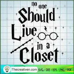 Harry Potter No One Should Live In A Closet SVG, Harry Potter SVG, Hogwarts SVG