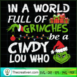 In a World Full Of Grinches Be a Cindy Lou Who SVG, Grinch SVG, Christmas SVG
