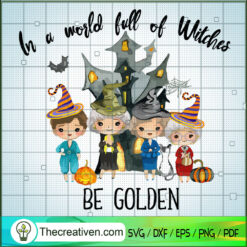 In a World Full Of Witches Be Golden SVG, Golden Girl SVG, Halloween SVG
