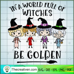 In A World Full Of Witches Be Golden SVG, Golden Girl SVG, Halloween SVG, Witches SVG