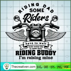 Riding Dad Some Riders Have To Wait Their Entire Life To Meet Their Riding Buddy I'm Raising Mine SVG, Motorcyles SVG