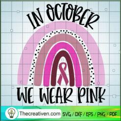 In October We Wear Pink Cancer SVG, Pink Warriors SVG, Cancer Awareness SVG