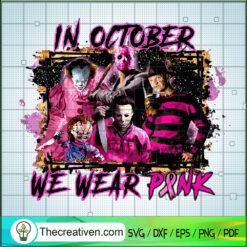 In October We Wear Pink Horror Squad SVG, Pink Horror SVG, Horror Cancer SVG