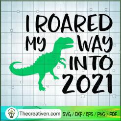 I Roared My Way Into 2021 SVG, Dinosaur SVG, Quotes SVG