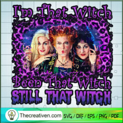 I'm That Witch Been That Witch Still That Witch SVG, Hocus Pocus SVG, Scary Witch SVG