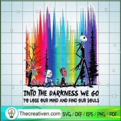 Into The Darkness We Go To Lose Our Mind And Find Our Souls SVG, The Nightmare Before SVG, Halloween SVG