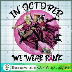 Hocus Pocus In October We Wear Pink SVG, Cancer Hocus Pocus SVG, Witch Breast Cancer SVG