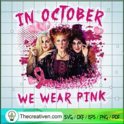 Hocus Pocus Cancer SVG, In October We Wear Pink SVG, Breast Cancer Awareness SVG