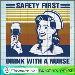 Safety First Drink With a Nurse SVG, Retro Nurse SVG, Nurse SVG