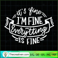 Its Fine Im Fine Everything is Fine SVG, Quotes SVG