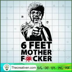 6 Feet Mother Fucker SVG, Samuell Jackson SVG, Fuck Covid SVG