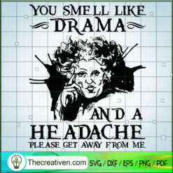 You Smell Like Drama And a Headache Please Get Away From Me SVG, Hocus Pocus SVG, Halloween SVG