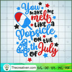 You Make Me Melt Like a Popsicle On The 4th Of July SVG, Quotes SVG, Patriot Day SVG