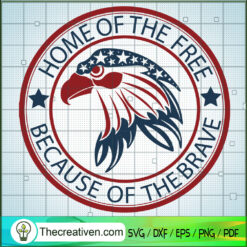 Home Of The Free Because Of The Brave SVG, Eagle SVG, America SVG